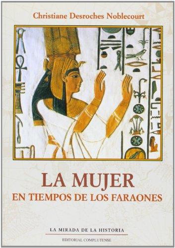 Mujer, La - En Tiempos de Los Faraones por C. DesRoches Noblecourt
