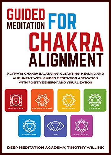 Guided Mediation for Chakra Alignment: Activate Chakra Balancing, Cleansing, Healing and Alignment with Guided Meditation Activation with Positive Energy and Visualization (English Edition)