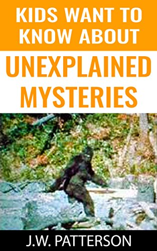 Kids Want To Know About Unexplained Mysteries: Real LIfe Mysteries (Childrens Mystery Books) (English Edition)