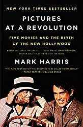 Pictures at a Revolution: Five Movies and the Birth of the New Hollywood by Mark Harris (2009-01-27)