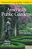 National Geographic Guide to America's Public Gard..
