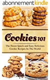 Cookies 101: The Finest Quick and Easy Delicious Cookie Recipes In The World (English Edition)
