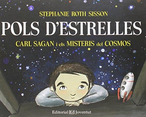 Pols d'estrelles. Carl Sagan i els misteris del cosmos (Còneixer i Comprendre) por Stephanie Roth Sisson