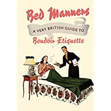 Bed Manners: A Very British Guide to Boudoir Etiquette (Old House)