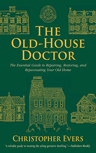 The Old-House Doctor: The Essential Guide to Repairing, Restoring, and Rejuvenating Your Old Home (English Edition)