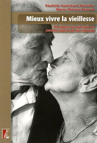 Mieux vivre la vieillesse : 100 Réponses aux questions des personnes âgées et de leur entourage par Paulette Guinchard Kunstler, Marie-Thérèse Renaud