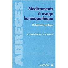 Médicaments à usage homéopathique : Dictionnaire pratique