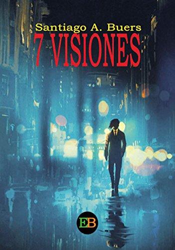 7 Visiones por Santiago A. Buers