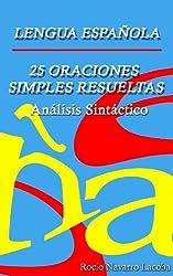 25 oraciones simples resueltas  Análisis sintático (Fichas de gramática española) (Spanish Edition)