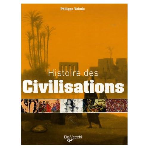 Histoires des civilisations : Grandeur et décadence de plus de 60 civilisations qui ont façonné notre planète