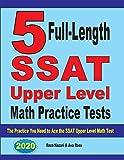 5 Full-Length SSAT Upper Level Math Practice Tests: The Practice You Need to Ace the SSAT Upper Level Math Test
