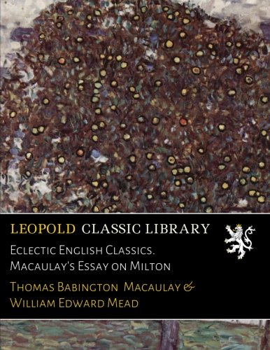 Eclectic English Classics. Macaulay's Essay on Milton por Thomas Babington Macaulay