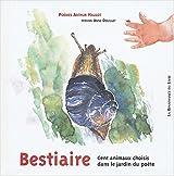 Bestiaire poétique : De l'abeille au zèbre, 100 animaux choisis dans le jardin du poète