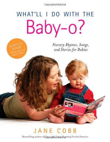 What'll I Do with the Baby-O?: Nursery Rhymes, Songs, and Stories for Babies