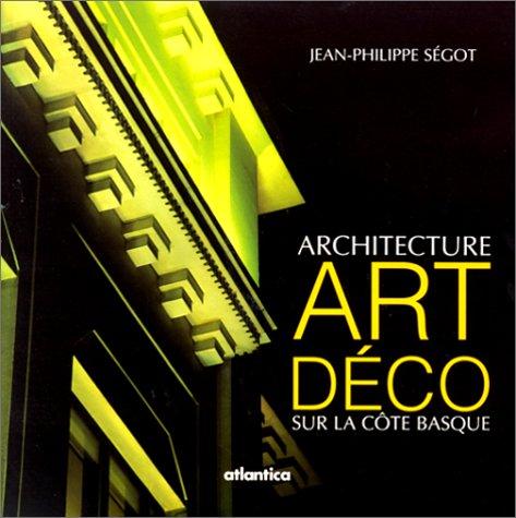 Architecture Art Déco sur la côte Basque par Jean-Philippe Ségot