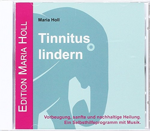 Tinnitus lindern: Vorbeugung, sanfte und nachhaltige Heilung. Ein Selbsthilfeprogramm mit Musik