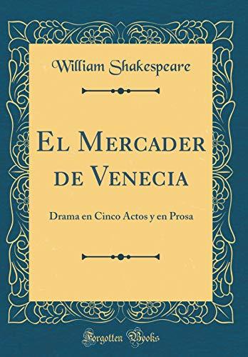 El Mercader de Venecia: Drama en Cinco Actos y en Prosa (Classic Reprint) por William Shakespeare
