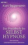 Das Praxisbuch der Selbsthypnose: Die Kraft des Unterbewusstseins aktivieren