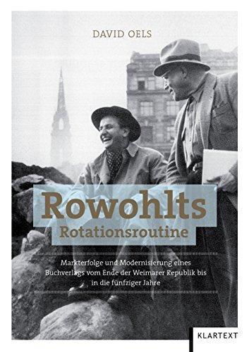 Rowohlts Rotationsroutine: Markterfolge und Modernisierung eines Buchverlags vom Ende der Weimarer Republik bis in die fünfziger Jahre