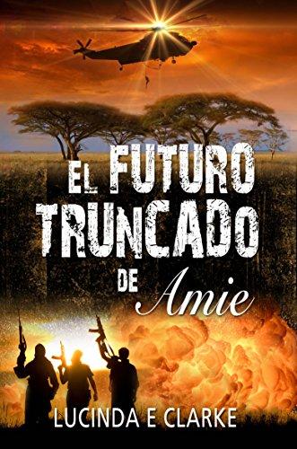El futuro truncado de Amie por Lucinda E Clarke