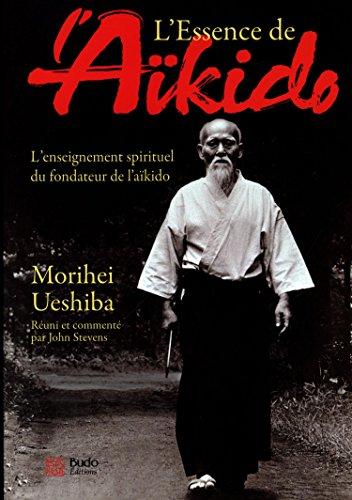 Descargar Libro L'essence de l'Aïkido : L'enseignement spirituel du fondateur de l'aïkido de Morihei Ueshiba