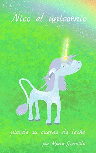 Nico, el unicornio: pierde su cuerno de leche (Spanish Edition)
