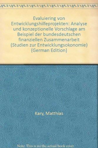 Evaluierung von Entwicklungshilfeprojekten. Analyse und Konzeptionelle Vorschläge am Beispiel der bundesdeutschen finanziellen Zusammenarbeit