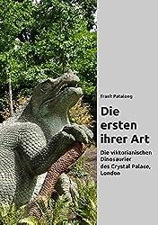 Die ersten ihrer Art: Die viktorianischen Dinosaurier des Crystal Palace, London