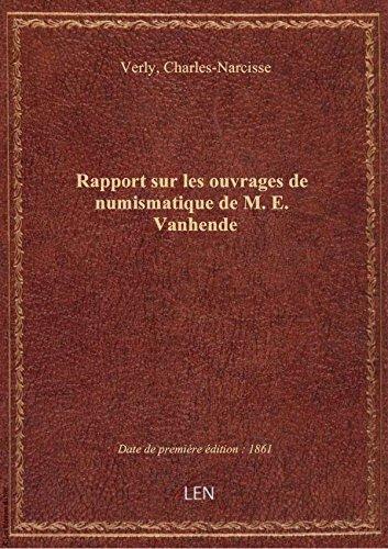 Rapport sur les ouvrages de numismatique de M. E. Vanhende, par C. Verly,... par Charles-Narci Verly