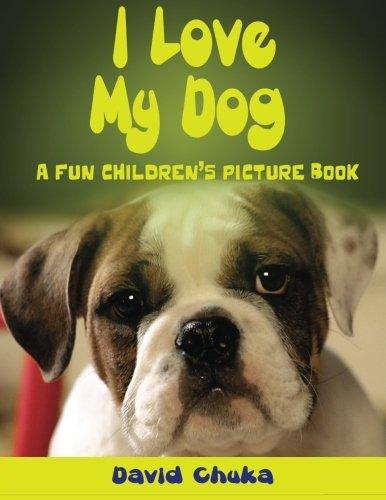 I Love My Dog: Volume 2 (Animal Books for Kids)