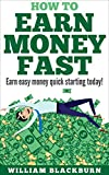 How To Earn Money Fast: Earn Easy Money Quick Starting Today!