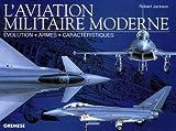 L'aviation militaire moderne: Evolution - Armes - Caractéristiques