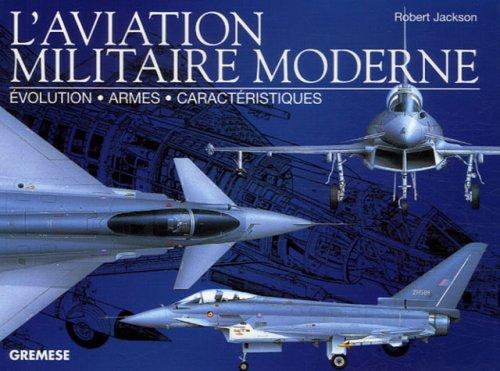 L'aviation militaire moderne: Evolution - Armes - Caractéristiques par Robert Jackson