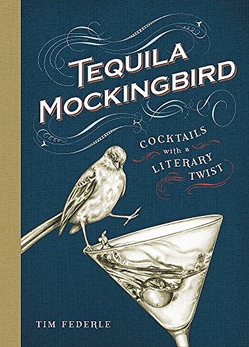 Tequila Mockingbird: Cocktails with a Literary Twist por Tim Federle