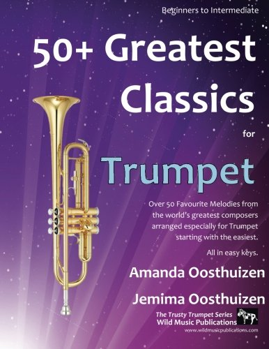 50+ Greatest Classics for Trumpet: Instantly recognisable tunes by the world's greatest composers arranged especially for the trumpet, starting with the easiest por Amanda Oosthuizen