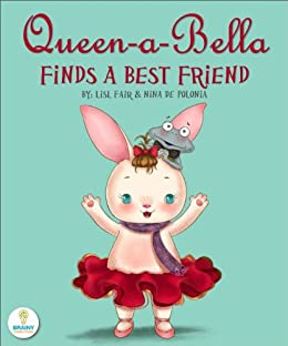 Queen-a-Bella Finds a Best Friend (An Illustrated Children's Picture Book about Tolerance and Making New Friends) (English Edition) di [Fair, Lisl]
