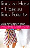 Rock zu Hose - Hose zu Rock Patente: Aus eins mach zwei (German Edition)