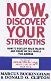 Now, Discover Your Strengths: How to Develop Your Talents and Those of the People You Manage by Marcus Buckingham (2001-05-08)