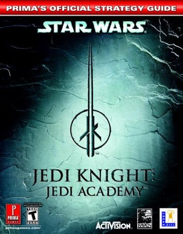 Star Wars Jedi Knight: Jedi Academy: Prima's Official Strategy Guide (Prima's Official Strategy (Knight Star Wars)