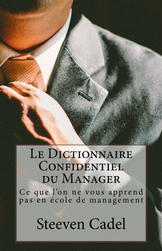Le Dictionnaire Confidentiel du Manager: Ce que l'on ne vous apprend pas en école de management