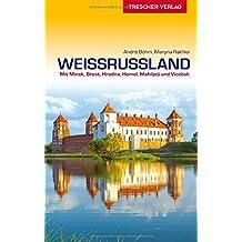 Weissrussland: Natur und Kultur von Brest bis zum Dnepr (Trescher-Reihe Reisen)
