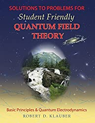 Solutions to Problems for Student Friendly Quantum Field Theory by Robert D. Klauber (2014-11-14)