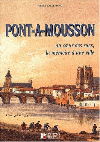 Pont-à-Mousson. : Au coeur des rues, la mémoire d'une ville