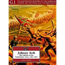 Johnny Reb: The Uniform of the Confederate Army, 1861-1865: Uniform of the Confederate Army, 1861-65 (G.I. Series)