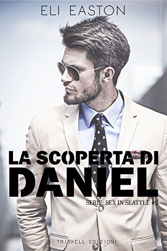 La scoperta di Daniel (Sex in Seattle  Vol. 2)