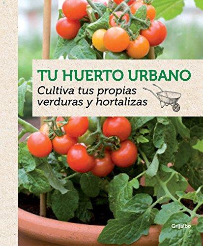 Tu huerto urbano: Cultiva tus propias verduras y hortalizas (Jardinería) por Agnès Guillaumin