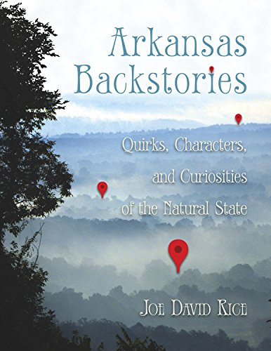 Arkansas Backstories: Quirks, Characters, and Curiosities of the Natural State