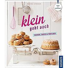 Klein geht auch: Kuchen, Tartes & Törtchen