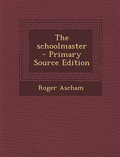 The Schoolmaster - Primary Source Edition