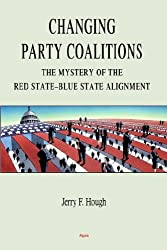 Changing Party Coalitions: The Mystery of the Red State-Blue State Alignment by Jerry F. Hough (2006-01-01)